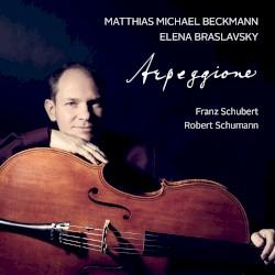 Arpeggione by Franz Schubert ,   Robert Schumann ;   Matthias Michael Beckmann ,   Elena Braslavsky