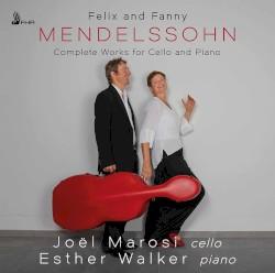 Complete Works for Cello and Piano by Felix Mendelssohn ,   Fanny Mendelssohn ;   Joël Marosi ,   Esther Walker